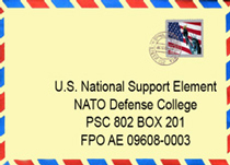 US Postal Address: U.S. NATIONAL SUPPORT ELEMENT, NATO DEFENSE COLLEGE,PSC 802 BOX 48,FPO AE 09608